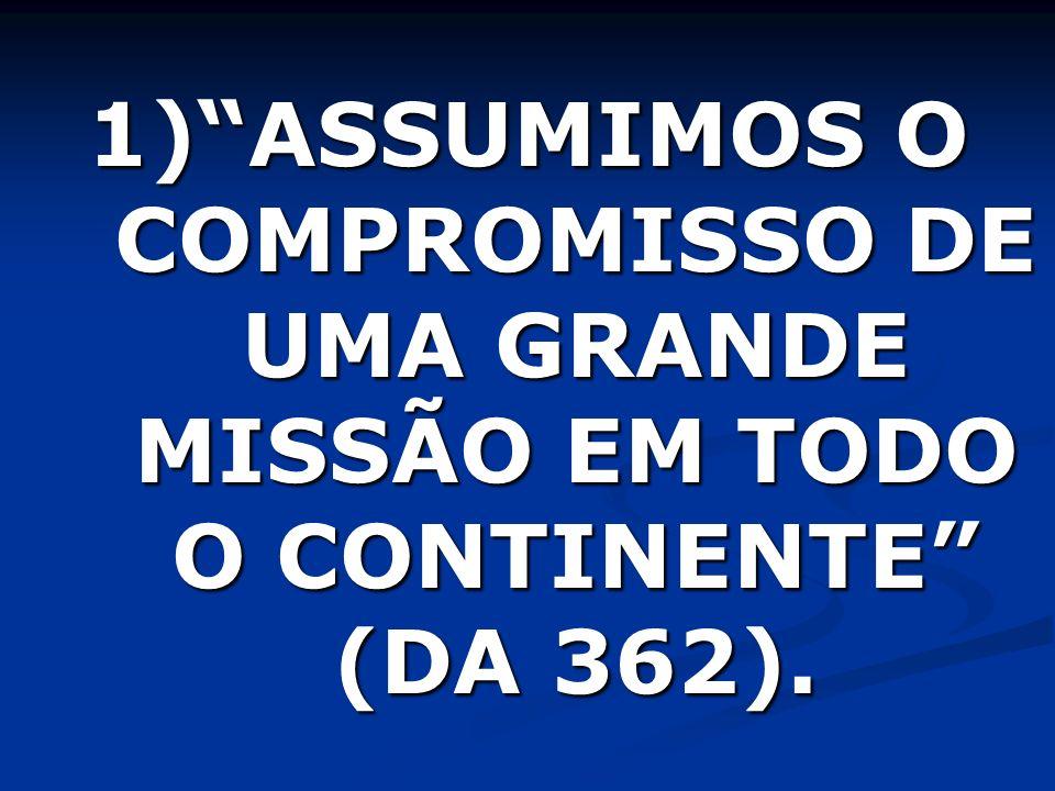 ASSUMIMOS O COMPROMISSO DE UMA GRANDE MISSÃO EM TODO O CONTINENTE (DA 362).
