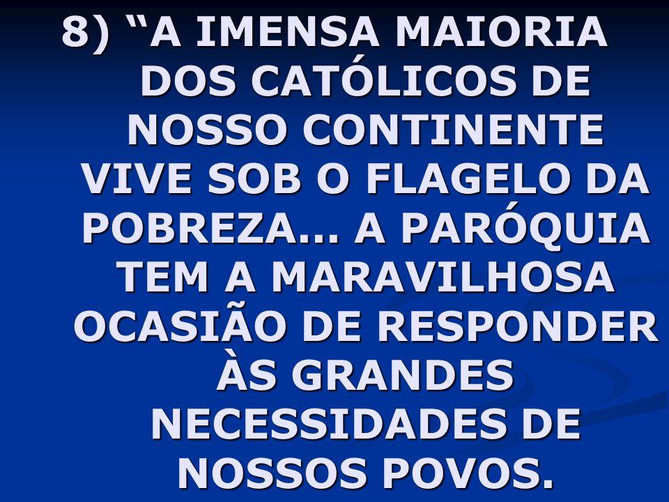 8) A IMENSA MAIORIA DOS CATÓLICOS DE NOSSO CONTINENTE VIVE SOB O FLAGELO DA POBREZA...
