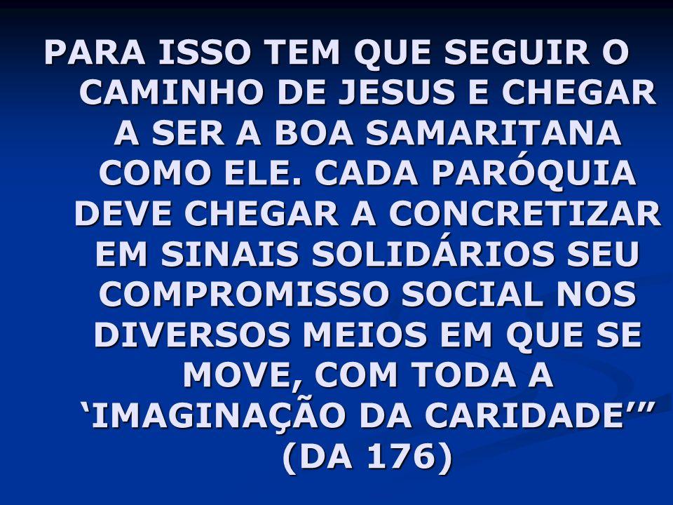 PARA ISSO TEM QUE SEGUIR O CAMINHO DE JESUS E CHEGAR A SER A BOA SAMARITANA COMO ELE.