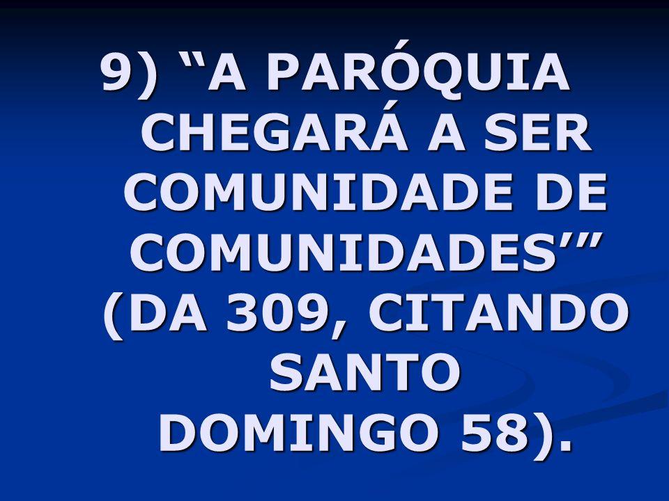 9) A PARÓQUIA CHEGARÁ A SER COMUNIDADE DE COMUNIDADES' (DA 309, CITANDO SANTO DOMINGO 58).