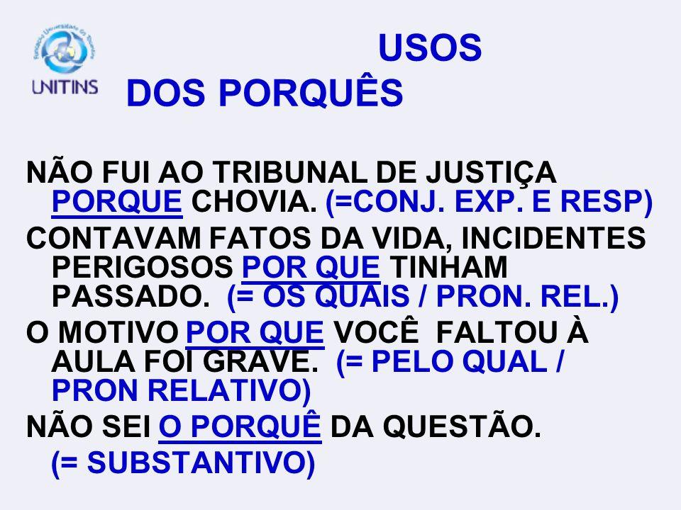 USOS DOS PORQUÊS NÃO FUI AO TRIBUNAL DE JUSTIÇA PORQUE CHOVIA. (=CONJ. EXP. E RESP)