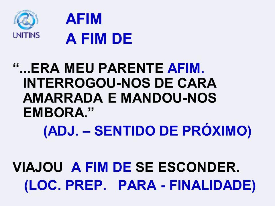 AFIM A FIM DE ...ERA MEU PARENTE AFIM. INTERROGOU-NOS DE CARA AMARRADA E MANDOU-NOS EMBORA.