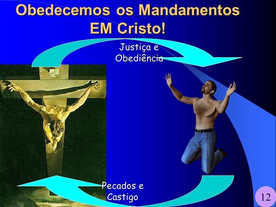 Obedecemos os Mandamentos EM Cristo!
