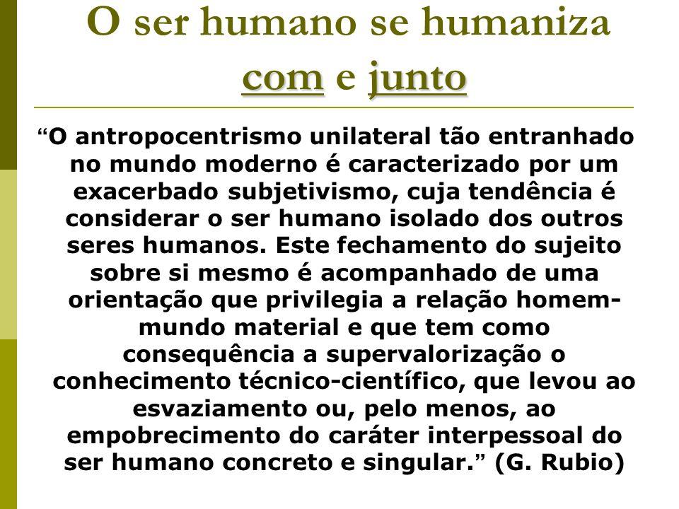 O ser humano se humaniza com e junto