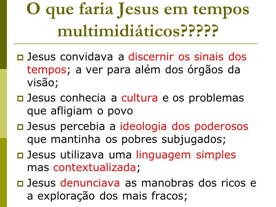O que faria Jesus em tempos multimidiáticos