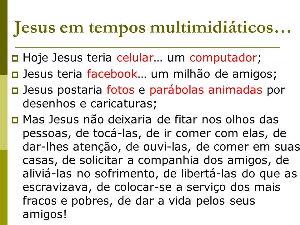 Jesus em tempos multimidiáticos…