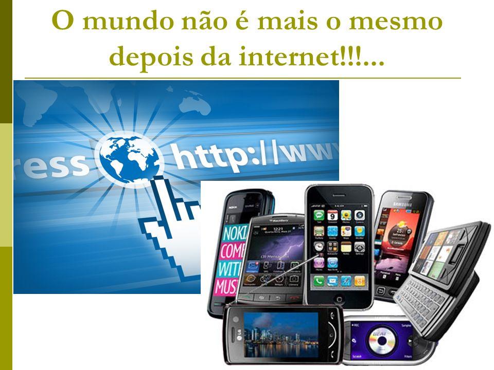 O mundo não é mais o mesmo depois da internet!!!...