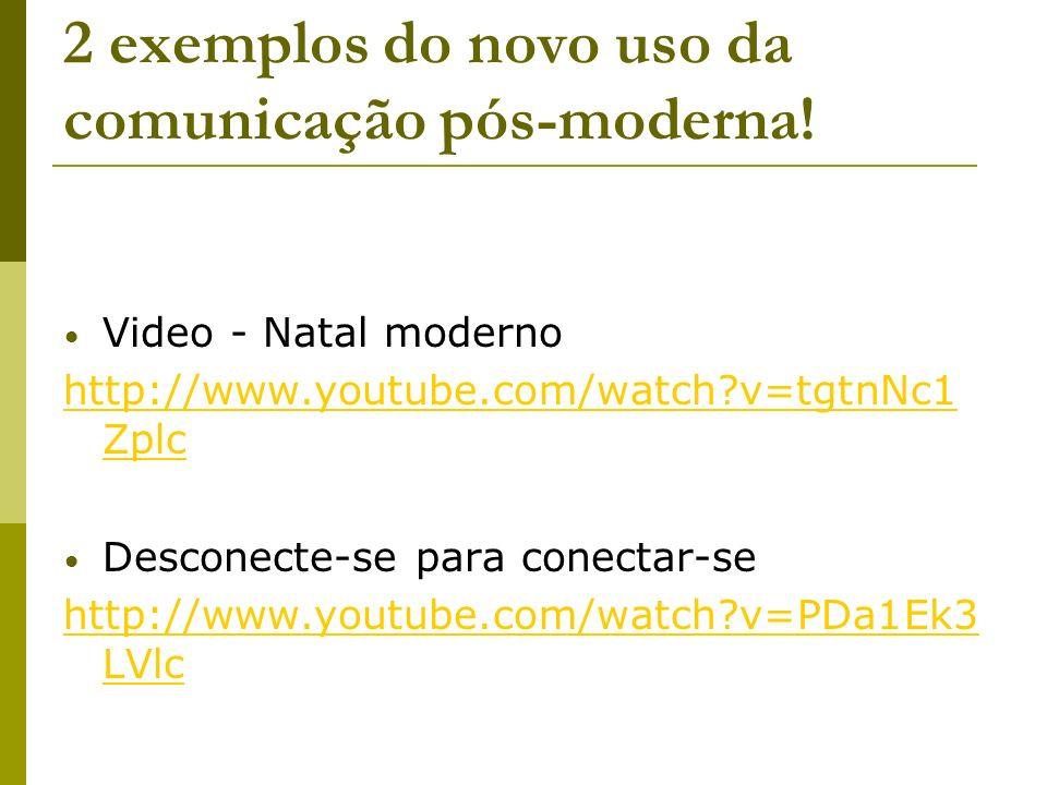 2 exemplos do novo uso da comunicação pós-moderna!