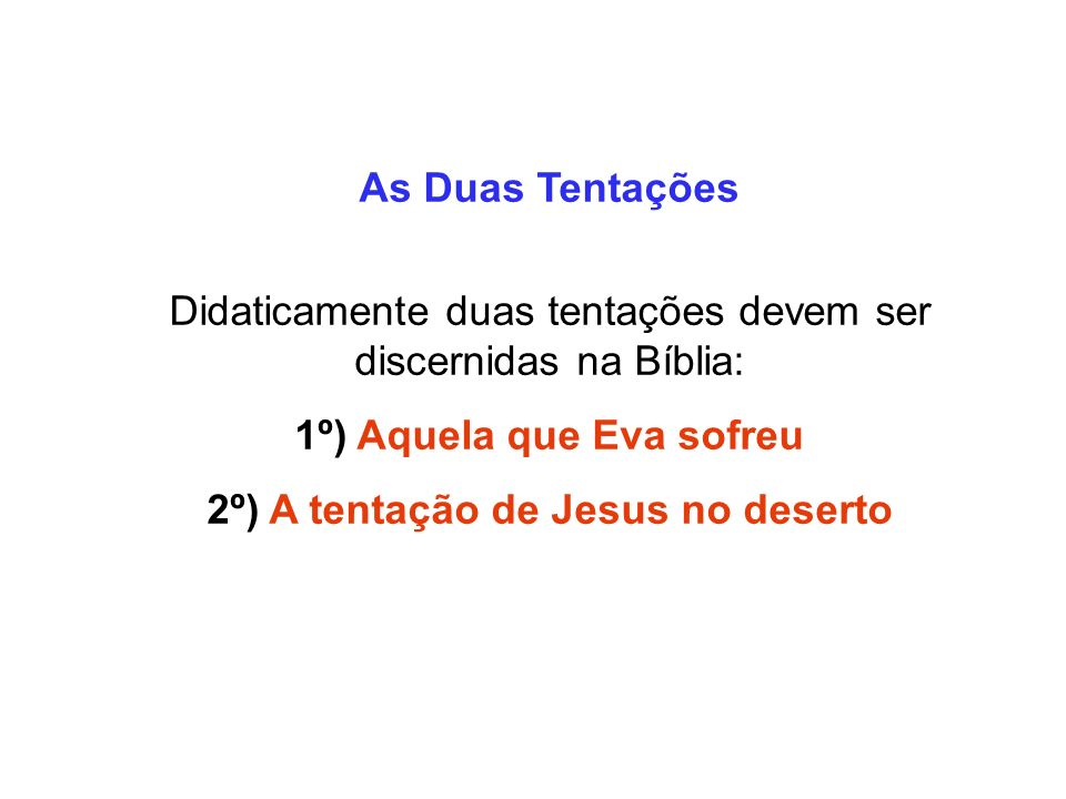 1º) Aquela que Eva sofreu 2º) A tentação de Jesus no deserto