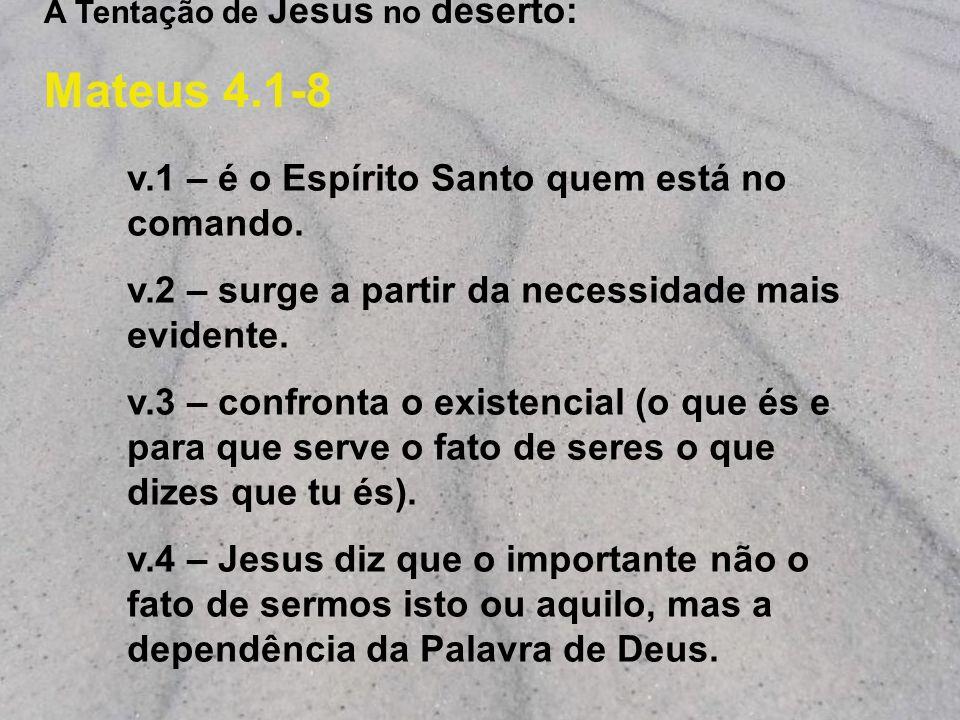 Mateus 4.1-8 v.1 – é o Espírito Santo quem está no comando.