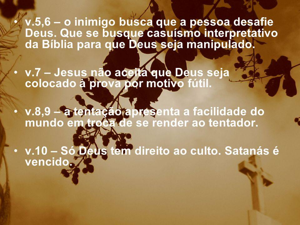 v. 5,6 – o inimigo busca que a pessoa desafie Deus