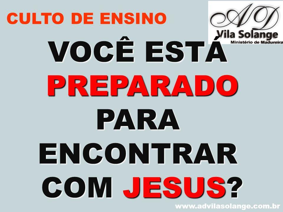 VOCÊ ESTÁ PREPARADO PARA ENCONTRAR COM JESUS