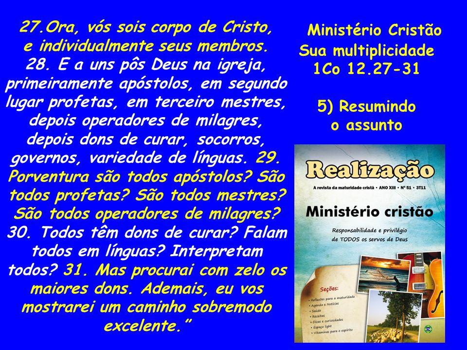 Ministério Cristão 27.Ora, vós sois corpo de Cristo,