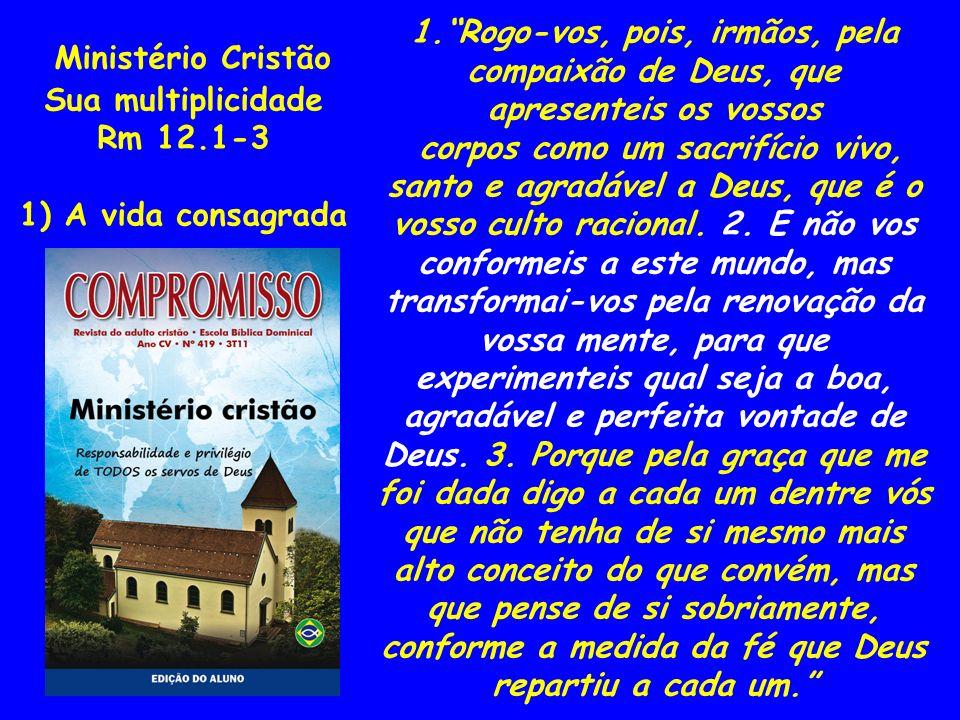 1. Rogo-vos, pois, irmãos, pela compaixão de Deus, que apresenteis os vossos