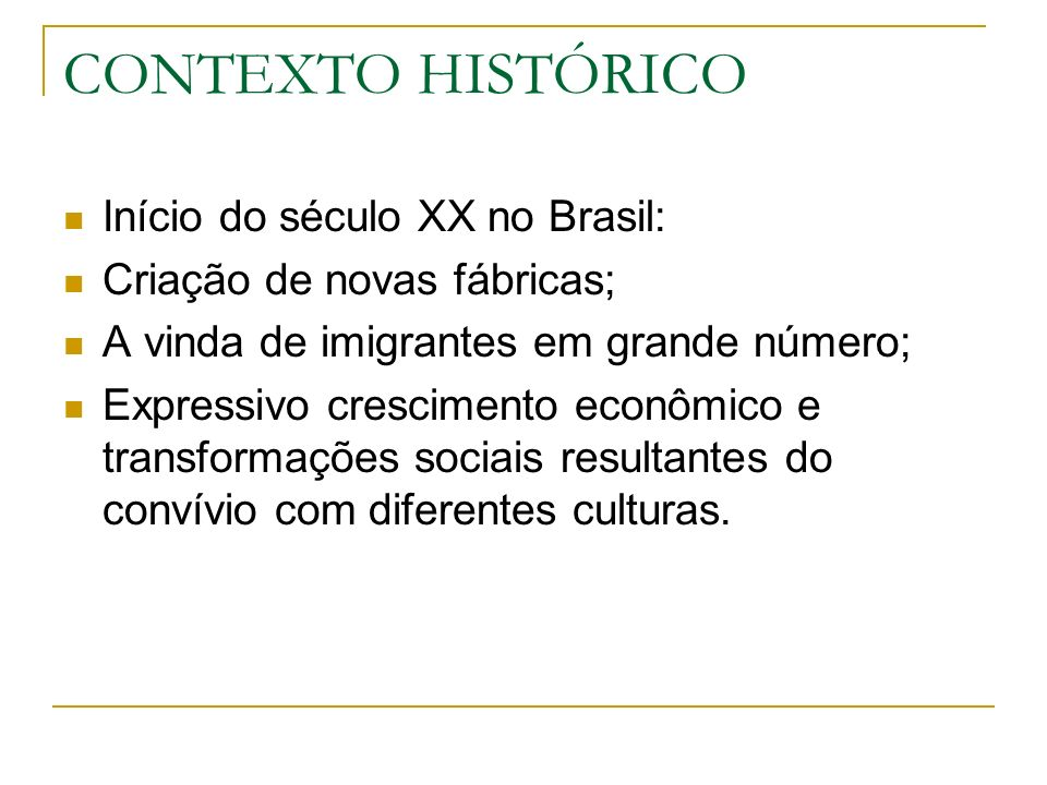 CONTEXTO HISTÓRICO Início do século XX no Brasil: