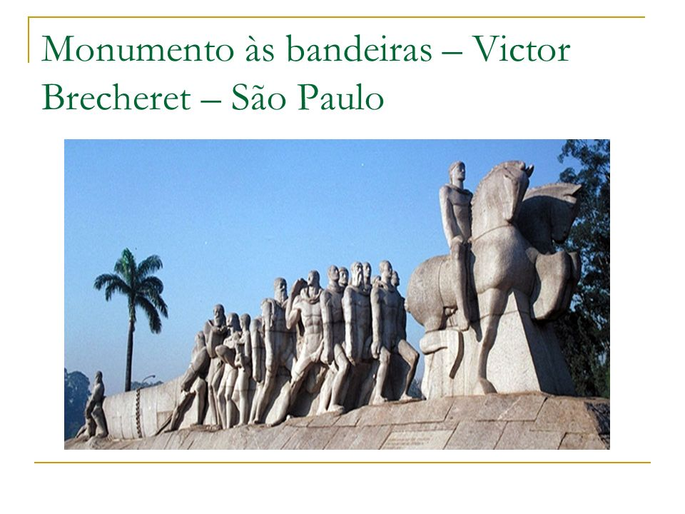 Monumento às bandeiras – Victor Brecheret – São Paulo