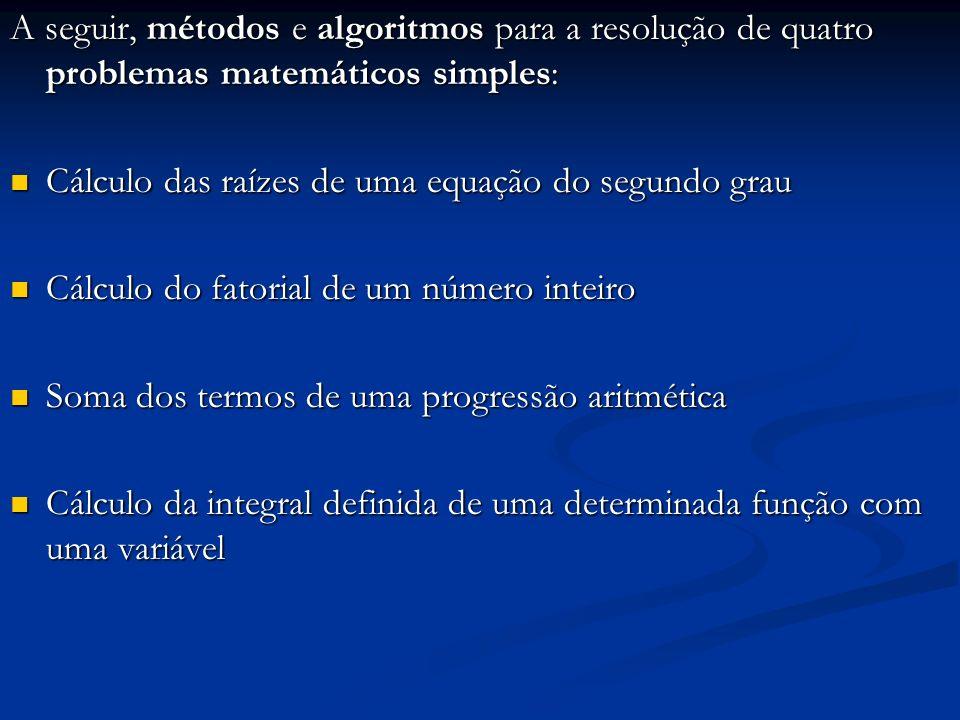 A seguir, métodos e algoritmos para a resolução de quatro problemas matemáticos simples: