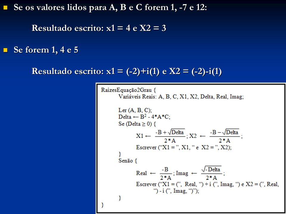 Se os valores lidos para A, B e C forem 1, -7 e 12:
