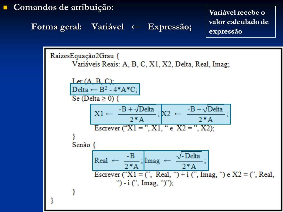 Comandos de atribuição: Forma geral: Variável ← Expressão;