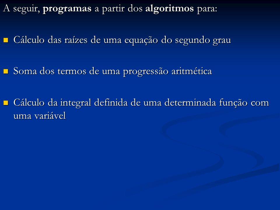 A seguir, programas a partir dos algoritmos para:
