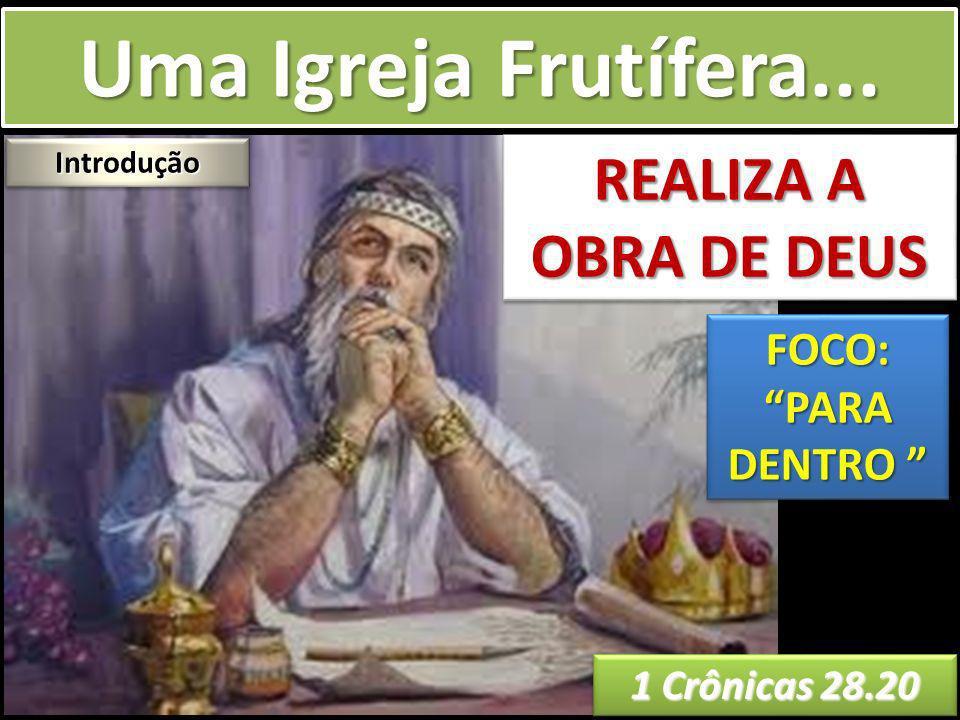 Uma Igreja Frutífera... REALIZA A OBRA DE DEUS FOCO: PARA DENTRO