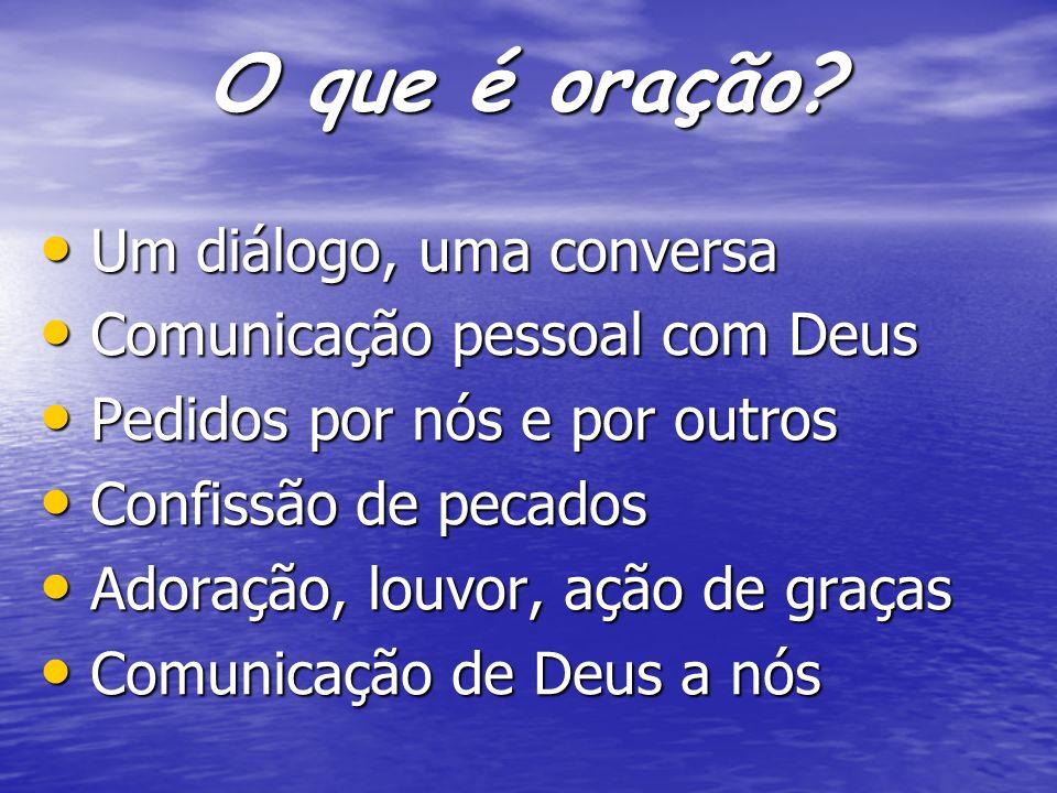 O que é oração Um diálogo, uma conversa Comunicação pessoal com Deus