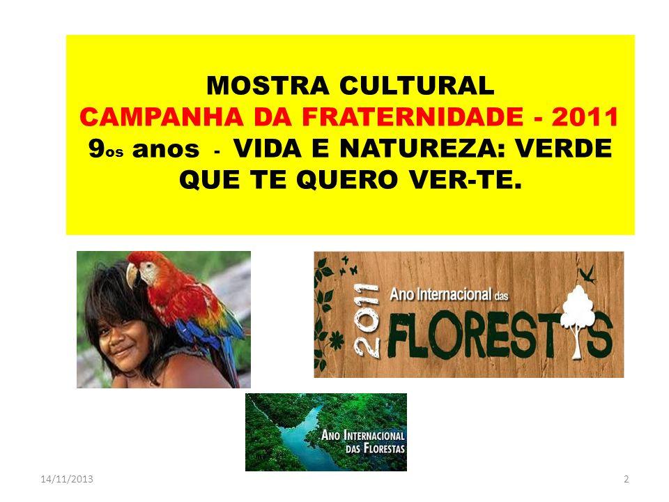 MOSTRA CULTURAL CAMPANHA DA FRATERNIDADE - 2011 9os anos - VIDA E NATUREZA: VERDE QUE TE QUERO VER-TE.