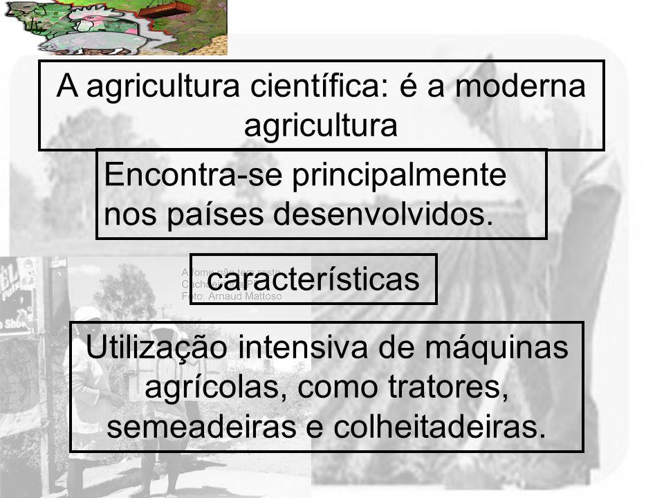 A agricultura científica: é a moderna agricultura