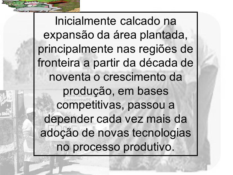 Inicialmente calcado na expansão da área plantada, principalmente nas regiões de fronteira a partir da década de noventa o crescimento da produção, em bases competitivas, passou a depender cada vez mais da adoção de novas tecnologias no processo produtivo.