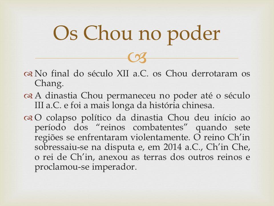 Os Chou no poder No final do século XII a.C. os Chou derrotaram os Chang.