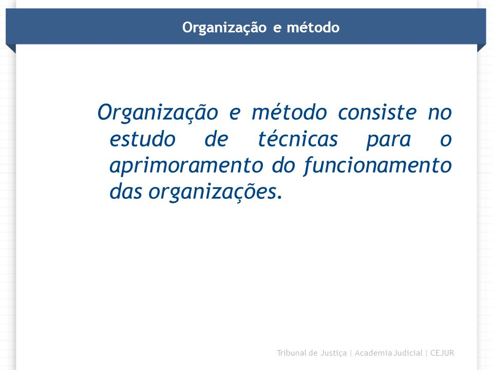 Organização e métodoOrganização e método consiste no estudo de técnicas para o aprimoramento do funcionamento das organizações.