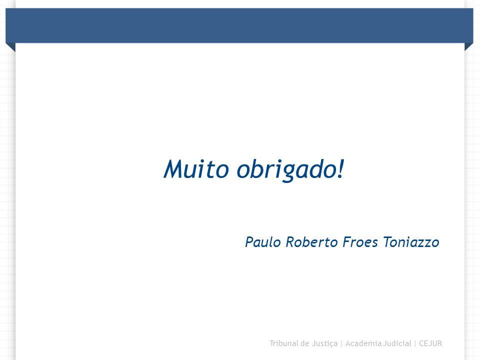 Muito obrigado! Paulo Roberto Froes Toniazzo