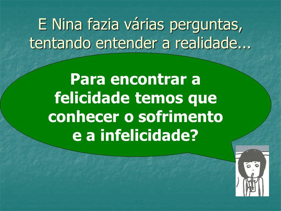 E Nina fazia várias perguntas, tentando entender a realidade...