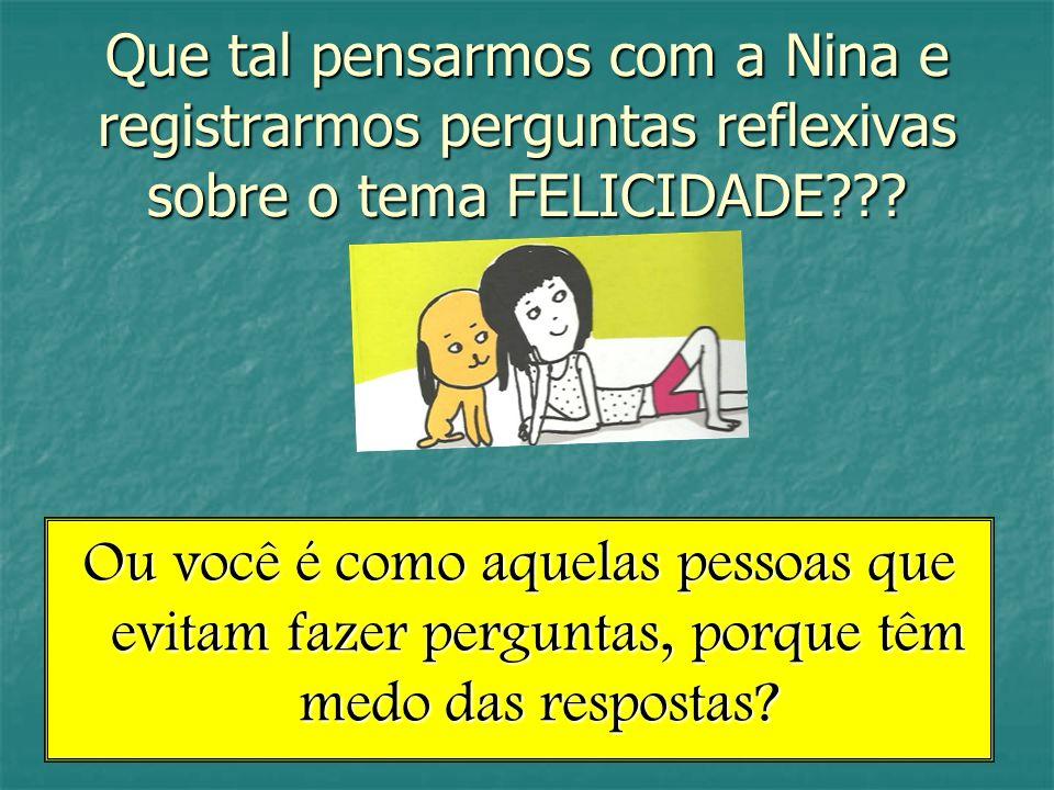 Que tal pensarmos com a Nina e registrarmos perguntas reflexivas sobre o tema FELICIDADE