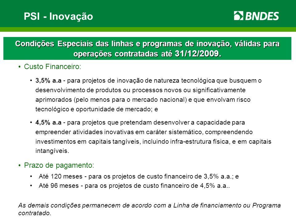 PSI - InovaçãoCondições Especiais das linhas e programas de inovação, válidas para operações contratadas até 31/12/2009.
