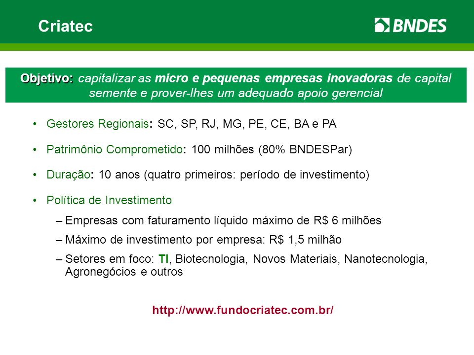CriatecObjetivo: capitalizar as micro e pequenas empresas inovadoras de capital semente e prover-lhes um adequado apoio gerencial.