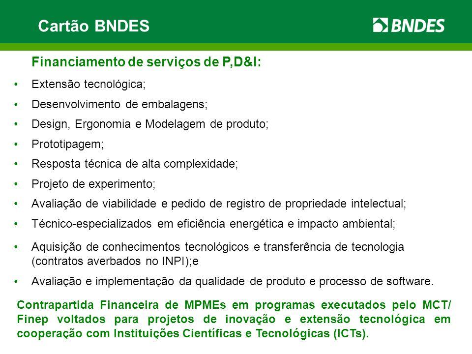 Cartão BNDES Financiamento de serviços de P,D&I: Extensão tecnológica;