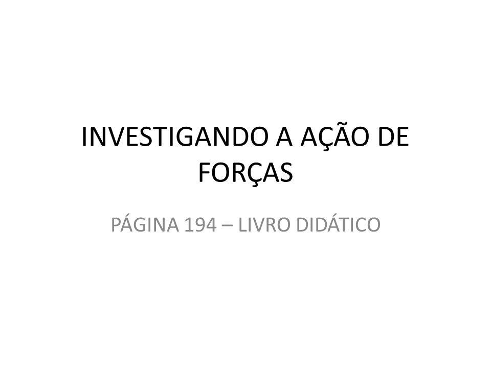 INVESTIGANDO A AÇÃO DE FORÇAS