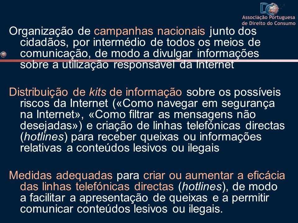 Organização de campanhas nacionais junto dos cidadãos, por intermédio de todos os meios de comunicação, de modo a divulgar informações sobre a utilização responsável da Internet
