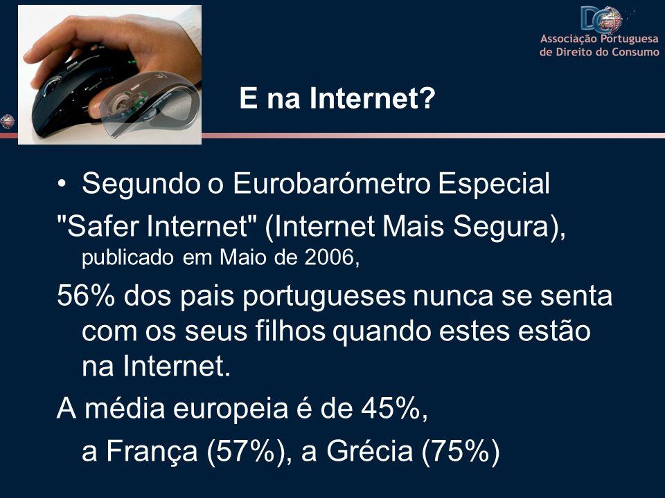 E na Internet Segundo o Eurobarómetro Especial. Safer Internet (Internet Mais Segura), publicado em Maio de 2006,
