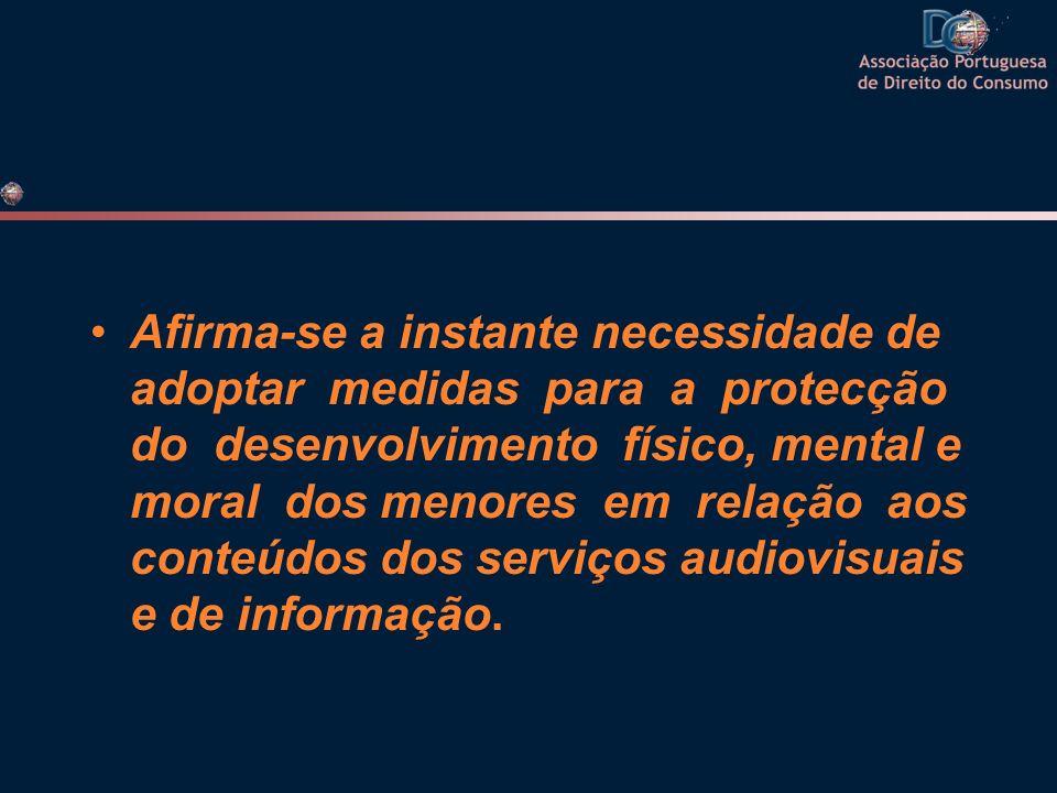 Afirma-se a instante necessidade de adoptar medidas para a protecção do desenvolvimento físico, mental e moral dos menores em relação aos conteúdos dos serviços audiovisuais e de informação.