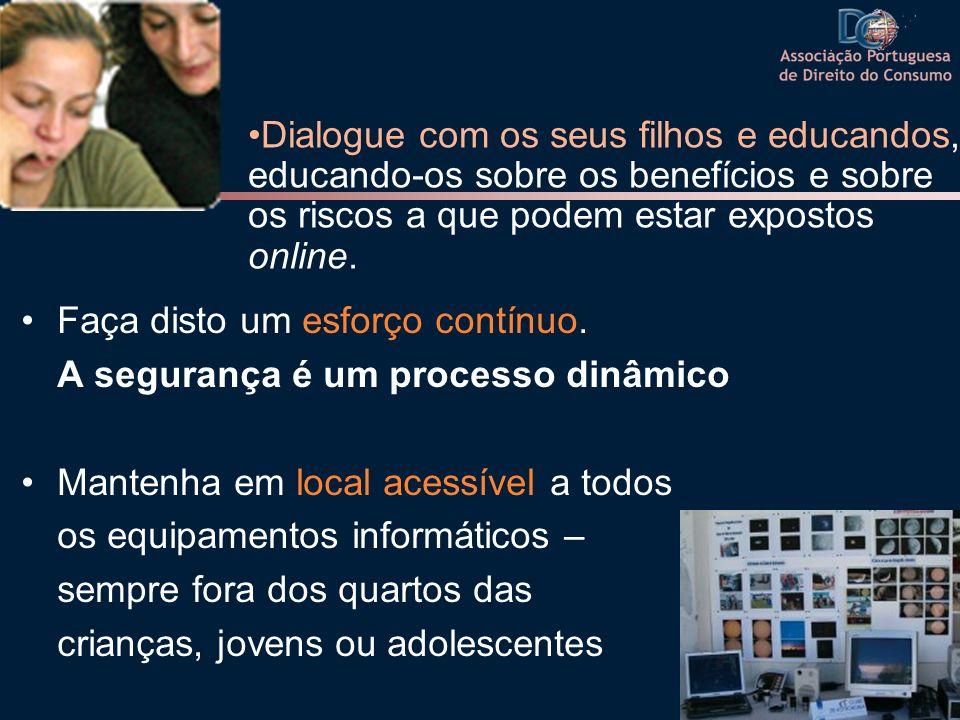 Dialogue com os seus filhos e educandos, educando-os sobre os benefícios e sobre os riscos a que podem estar expostos online.