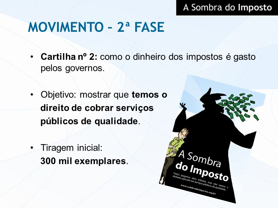 MOVIMENTO – 2ª FASE Cartilha nº 2: como o dinheiro dos impostos é gasto pelos governos. Objetivo: mostrar que temos o.