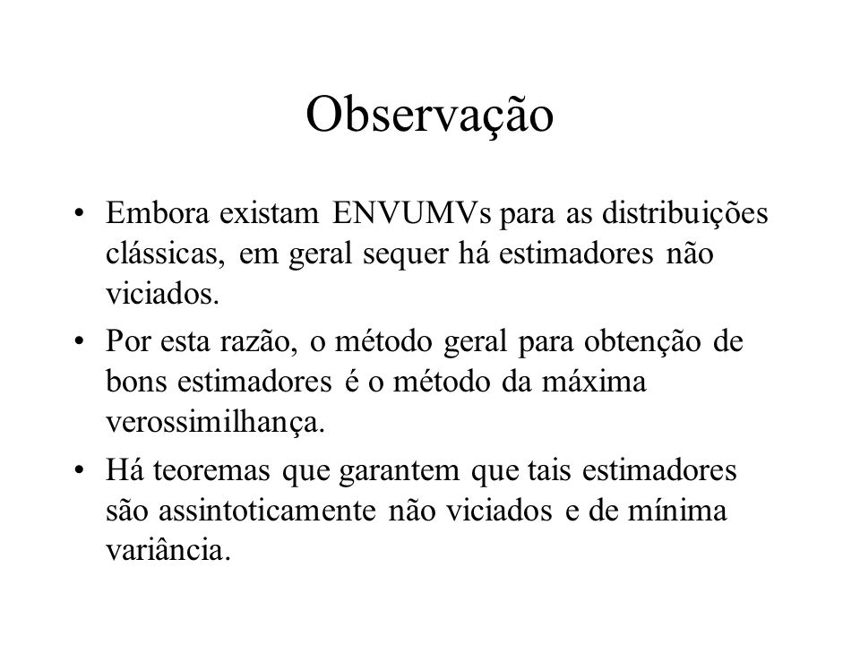 ObservaçãoEmbora existam ENVUMVs para as distribuições clássicas, em geral sequer há estimadores não viciados.