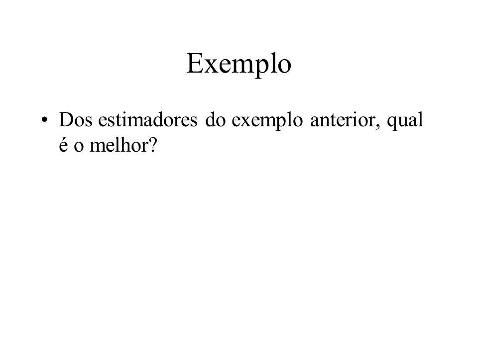 Exemplo Dos estimadores do exemplo anterior, qual é o melhor