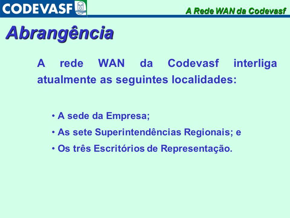 A Rede WAN da CodevasfAbrangência. A rede WAN da Codevasf interliga atualmente as seguintes localidades:
