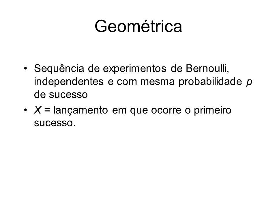 Geométrica Sequência de experimentos de Bernoulli, independentes e com mesma probabilidade p de sucesso.