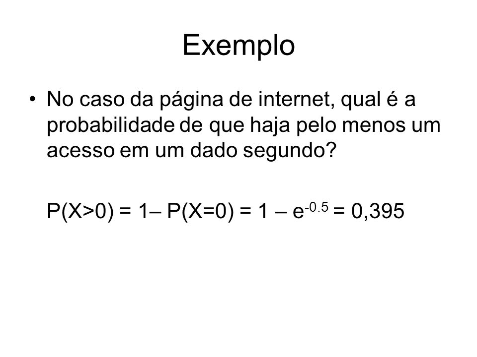 Exemplo No caso da página de internet, qual é a probabilidade de que haja pelo menos um acesso em um dado segundo