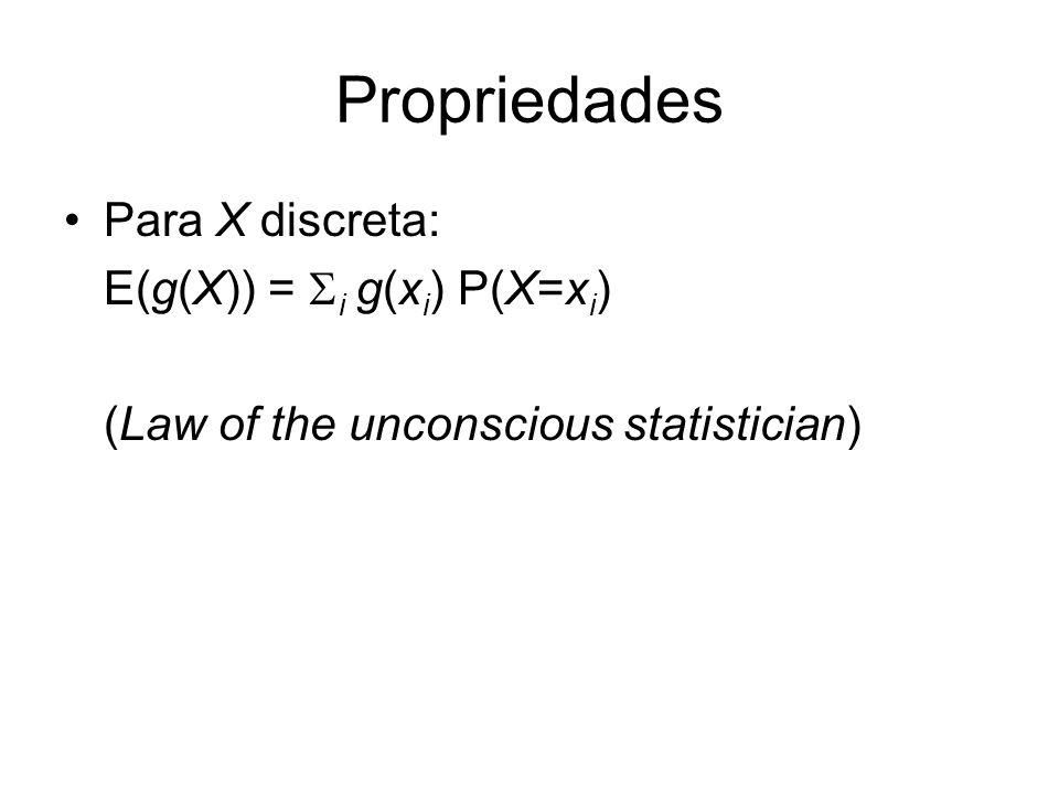 Propriedades Para X discreta: E(g(X)) = Si g(xi) P(X=xi)