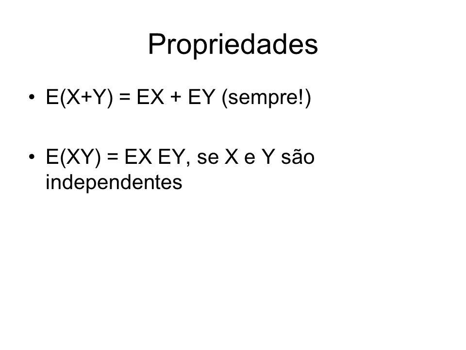 Propriedades E(X+Y) = EX + EY (sempre!)
